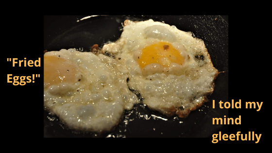 Two Fried Eggs and Not Satisfied..!