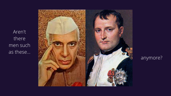 Nehru and Napoleon: Men of Stuff..!